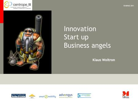 Klaus Woltron © MINAS 2011 Innovation Start up Business angels.