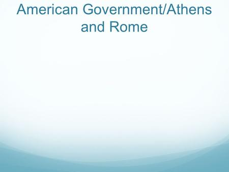 American Government/Athens and Rome