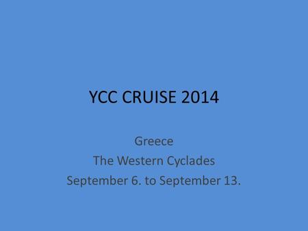 YCC CRUISE 2014 Greece The Western Cyclades September 6. to September 13.