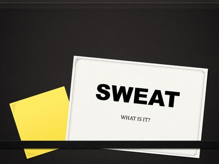 SWEAT WHAT IS IT?. Why do we sweat? Sweating is our bodies way of regulating its body temperature. We have two different types of sweat glands.