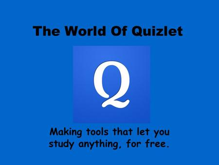 The World Of Quizlet Making tools that let you study anything, for free.