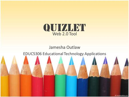 Quizlet Web 2.0 Tool Jamesha Outlaw EDUC5306 Educational Technology Applications.