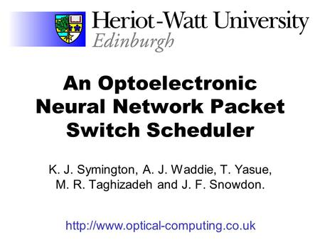 An Optoelectronic Neural Network Packet Switch Scheduler K. J. Symington, A. J. Waddie, T. Yasue, M. R. Taghizadeh and J. F. Snowdon.