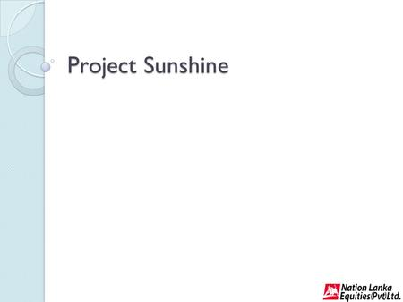 Project Sunshine. History of the group The proposition USP Promoters and Management Group Structure Financial Summary Particulars of the property development.