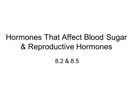 Hormones That Affect Blood Sugar & Reproductive Hormones