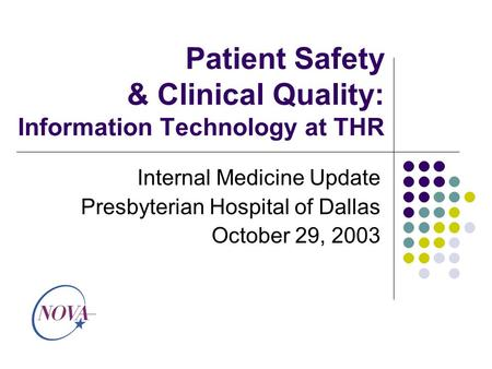 Patient Safety & Clinical Quality: Information Technology at THR Internal Medicine Update Presbyterian Hospital of Dallas October 29, 2003.