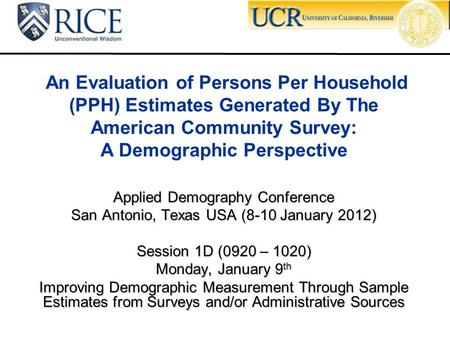 Applied Demography Conference San Antonio, Texas USA (8-10 January 2012) Session 1D (0920 – 1020) Monday, January 9 th Improving Demographic Measurement.