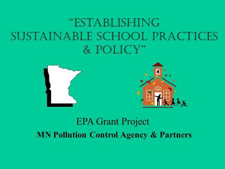 """Establishing Sustainable School Practices & Policy"" EPA Grant Project MN Pollution Control Agency & Partners."