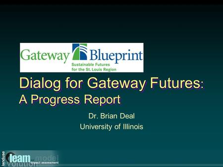 Dialog for Gateway Futures : A Progress Report Dr. Brian Deal University of Illinois.