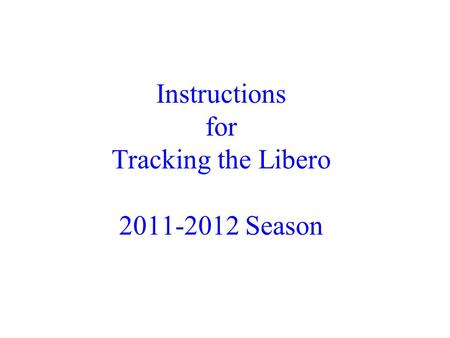 Instructions for Tracking the Libero 2011-2012 Season.