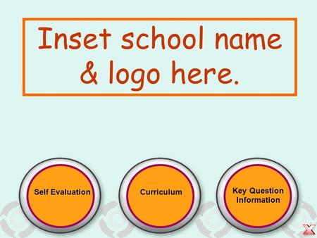 Self EvaluationCurriculum Key Question Information Inset school name & logo here.