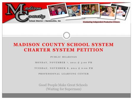 MADISON COUNTY SCHOOL SYSTEM CHARTER SYSTEM PETITION PUBLIC HEARINGS MONDAY, NOVEMBER 7, 5:00 PM TUESDAY, NOVEMBER 8, 6:00 PM PROFESSIONAL.