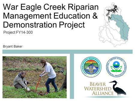 War Eagle Creek Riparian Management Education & Demonstration Project Project FY14-300 Bryant Baker.