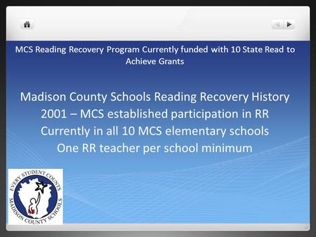 MCS Reading Recovery Program Currently funded with 10 State Read to Achieve Grants Madison County Schools Reading Recovery History 2001 – MCS established.