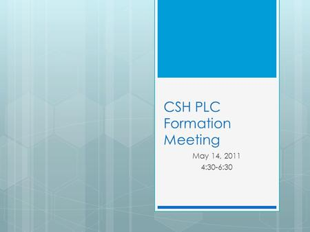 CSH PLC Formation Meeting May 14, 2011 4:30-6:30.