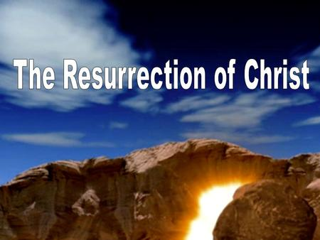 Matthew 28:1-6Luke 24:1-7 Mark 16:1-6 John 20:1-8 The Resurrection of Christ Accounts of the Resurrection.