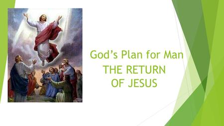 God's Plan for Man THE RETURN OF JESUS. The Return of Jesus WHO W N H E A H T W WHEREWHY AND SOMETIMES HOW.
