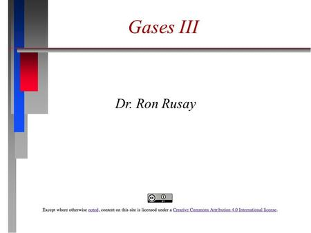 Gases III Dr. Ron Rusay. Effusion: describes the passage of gas into an evacuated chamber. Diffusion: describes the mixing of gases. The rate of diffusion.