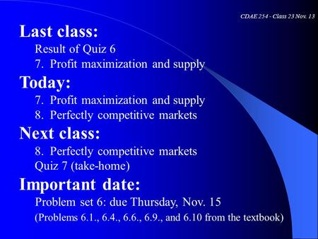 CDAE 254 - Class 23 Nov. 13 Last class: Result of Quiz 6 7. Profit maximization and supply Today: 7. Profit maximization and supply 8. Perfectly competitive.