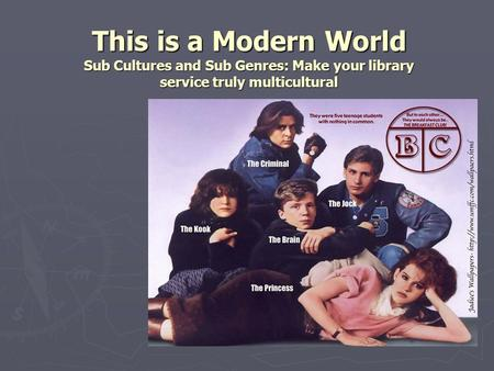This is a Modern World Sub Cultures and Sub Genres: Make your library service truly multicultural.