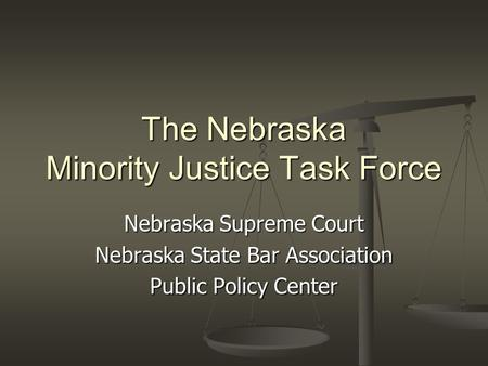 The Nebraska Minority Justice Task Force Nebraska Supreme Court Nebraska State Bar Association Public Policy Center.