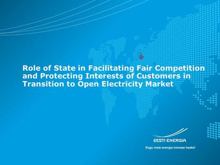 Role of State in Facilitating Fair Competition and Protecting Interests of Customers in Transition to Open Electricity Market.