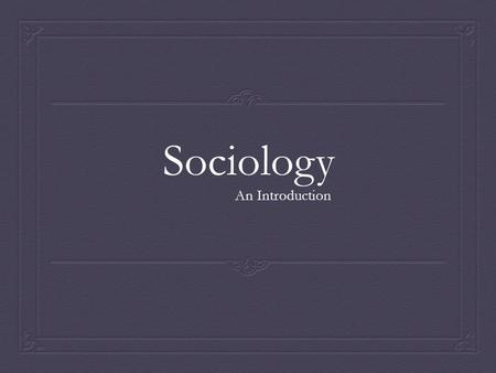 Sociology An Introduction. Enduring Questions  Why do cultures differ?  How does society influence individual actions?