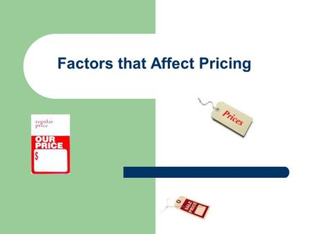 Factors that Affect Pricing. Pricing Terms Price: The amount charged to customers in exchange for goods and services. – Price communicates value to customers.