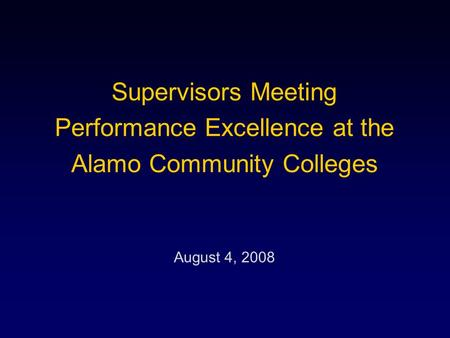 Supervisors Meeting Performance Excellence at the Alamo Community Colleges August 4, 2008.
