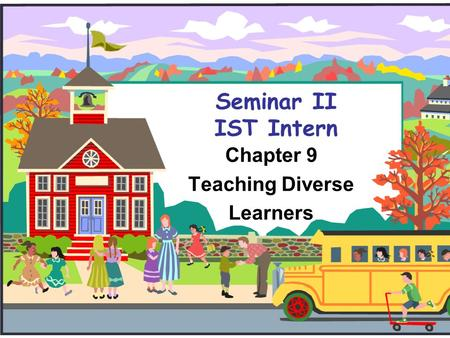Seminar II IST Intern Chapter 9 Teaching Diverse Learners.