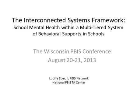 The Interconnected Systems Framework: School Mental Health within a Multi-Tiered System of Behavioral Supports in Schools The Wisconsin PBIS Conference.