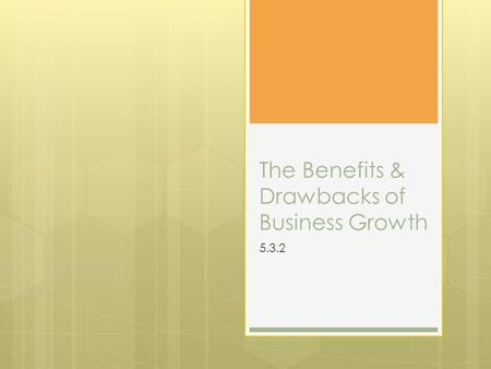 The Benefits & Drawbacks of Business Growth 5.3.2.