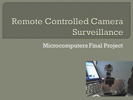 Microcomputers Final Project.  Camera surveillance is an important aspect of Robotics.  Autonomous robots require the use of servos for camera control.