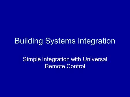 Building Systems Integration Simple Integration with Universal Remote Control.