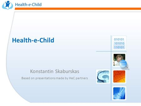 Health-e-<strong>Child</strong> Konstantin Skaburskas Based on presentations made by HeC partners.