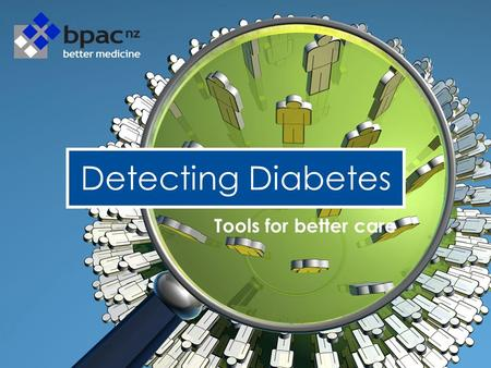 Detecting Diabetes Tools for better care. Diabetes in New Zealand 170 000 people with diabetes 155 000 – type 2, 15 000 type 1 Ethnic differences –European.