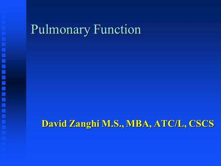 Pulmonary Function David Zanghi M.S., MBA, ATC/L, CSCS.