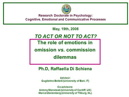 Research Doctorate in Psychology: Cognitive, Emotional and Communicative Processes The role of emotions in omission vs. commission dilemmas May, 19th,