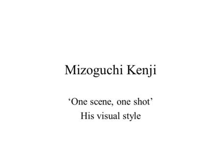 Mizoguchi Kenji 'One scene, one shot' His visual style.