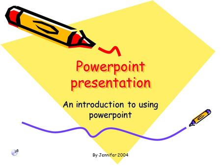 By Jennifer 2004 Powerpoint presentation Powerpoint presentation An introduction to using powerpoint.