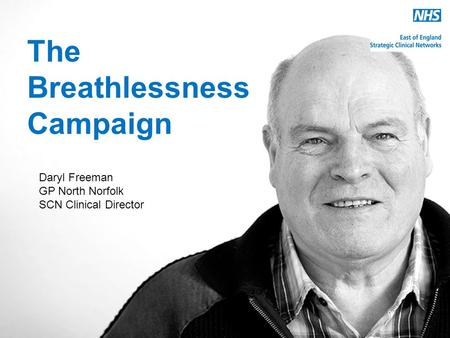 Www.england.nhs.uk The Breathlessness Campaign Daryl Freeman GP North Norfolk SCN Clinical Director.