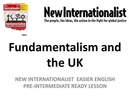 Fundamentalism and the UK NEW INTERNATIONALIST EASIER ENGLISH PRE-INTERMEDIATE READY LESSON.