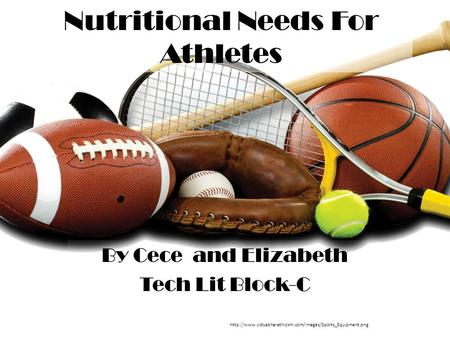 Nutritional Needs For Athletes By Cece and Elizabeth Tech Lit Block-C