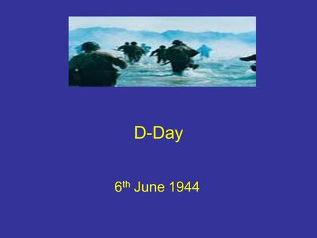 D-Day 6 th June 1944. Aims of the lesson By the end of this lesson you will Understand why the Allies launched a second front in June 1944 Describe the.