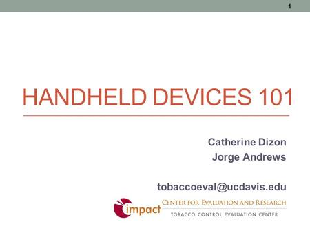 HANDHELD DEVICES 101 Catherine Dizon Jorge Andrews 1.