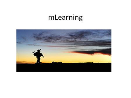 MLearning. What does teaching look like? Currently military schools are instructor centered Soldiers just sit and listen and test Goal is to create a.