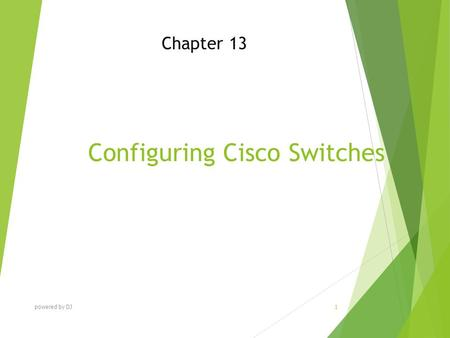 Configuring Cisco Switches Chapter 13 powered by DJ 1.