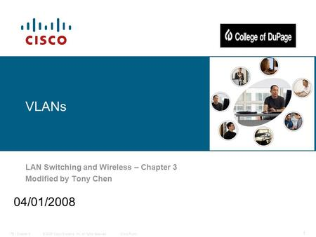 © 2006 <strong>Cisco</strong> Systems, Inc. All rights reserved.<strong>Cisco</strong> PublicITE I Chapter 6 1 VLANs LAN Switching and Wireless – Chapter 3 Modified by Tony Chen 04/01/2008.