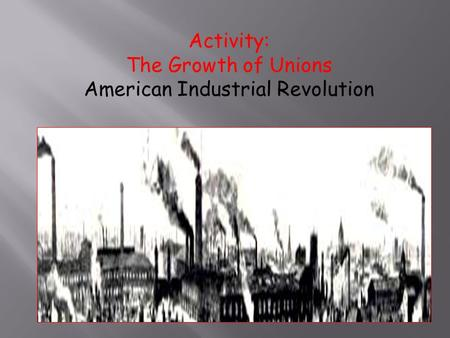 the rise of organized labor 1 chapter 20, section 4: the rise of organized labor main idea: as workers lost power over their working conditions, they began to organize into unions.