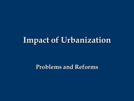 Impact of Urbanization Problems and Reforms SWBAT:  Explain the impact of industrialization on the nature of work in America and the role of the labor.